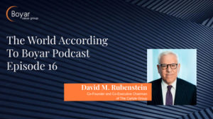 The World According To Boyar Podcast: Episode 16: David M. Rubenstein